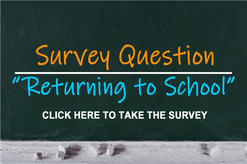 Survey - Returning to School - Click here to take the survey