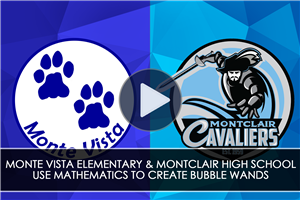Monte Vista Elementary & Montclair High School Use Mathematics to Create Bubble Wands - Video