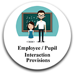 Employee/Pupil Interaction Provisions