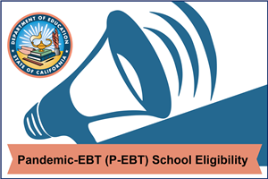 Pandemic-EBT (P-EBT) School Eligibility Information - Click Here to View - English & Spanish