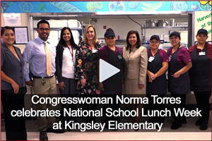 Video: Congresswoman Norma Torres celebrates National School Lunch Week at Kingsley Elementary