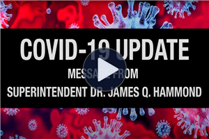 COVID-19 Update - Video Message from Superintendent Dr. James Q. Hammond