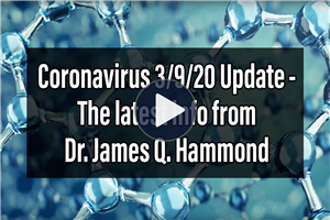 Coronavirus March 9th 2020 Update - The latest info from Dr. James Q. Hammond