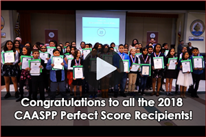 VIDEO - Congratulations to the 2018 CAASPP Perfect Score Recipients!