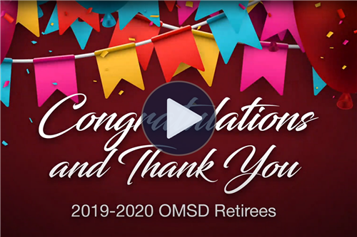 OMSD Sends a Special Congratulations and Thank You to the 2019-2020 OMSD Retirees! - Click Here to Watch the Video.
